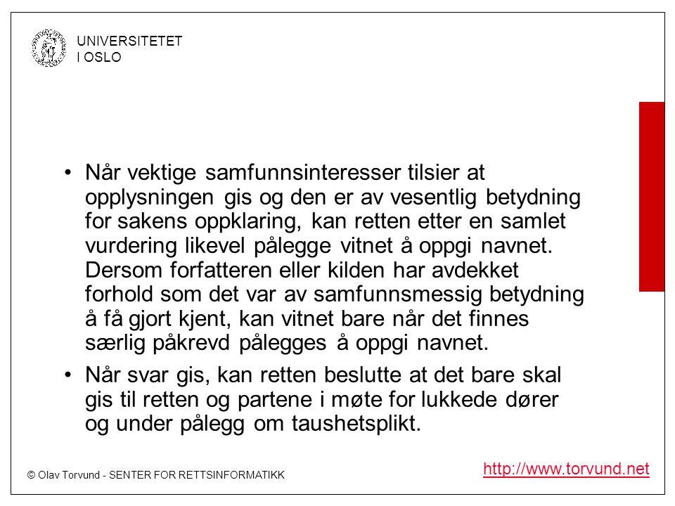 © Olav Torvund - SENTER FOR RETTSINFORMATIKK UNIVERSITETET I OSLO http://www.torvund.net •Når vektige samfunnsinteresser tilsier at opplysningen gis o