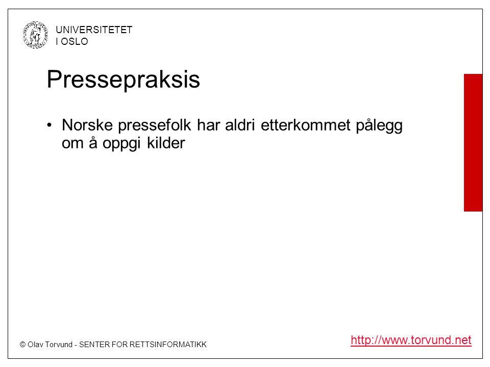 © Olav Torvund - SENTER FOR RETTSINFORMATIKK UNIVERSITETET I OSLO http://www.torvund.net Pressepraksis •Norske pressefolk har aldri etterkommet pålegg