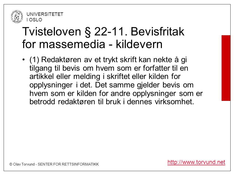 © Olav Torvund - SENTER FOR RETTSINFORMATIKK UNIVERSITETET I OSLO http://www.torvund.net Tvisteloven § 22-11. Bevisfritak for massemedia - kildevern •