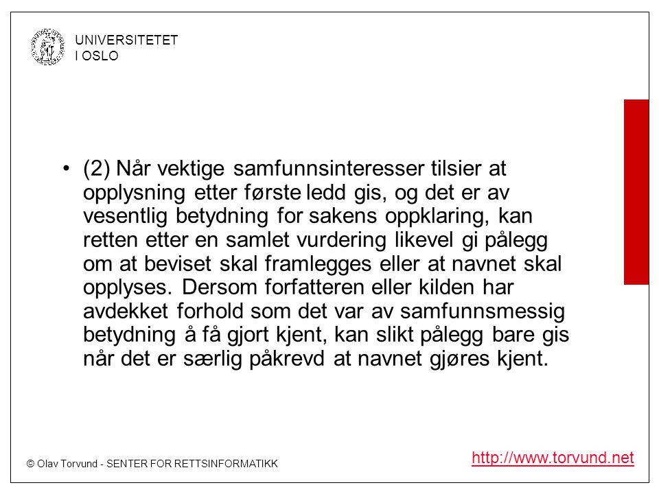 © Olav Torvund - SENTER FOR RETTSINFORMATIKK UNIVERSITETET I OSLO http://www.torvund.net •(2) Når vektige samfunnsinteresser tilsier at opplysning ett