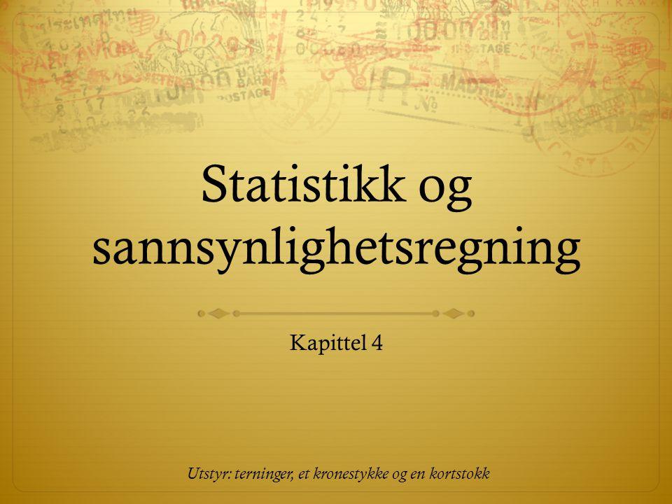 Statistikk og sannsynlighetsregning Kapittel 4 Utstyr: terninger, et kronestykke og en kortstokk