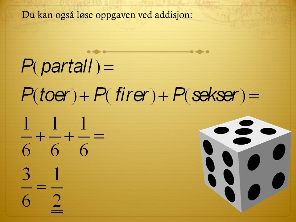 Du kan også løse oppgaven ved addisjon: