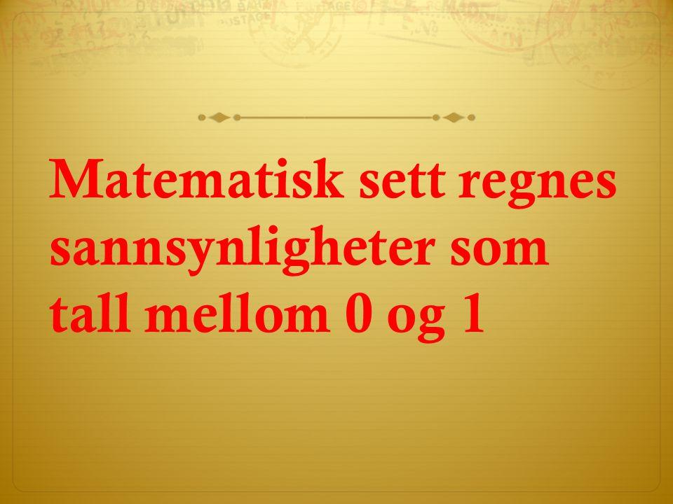 Matematisk sett regnes sannsynligheter som tall mellom 0 og 1