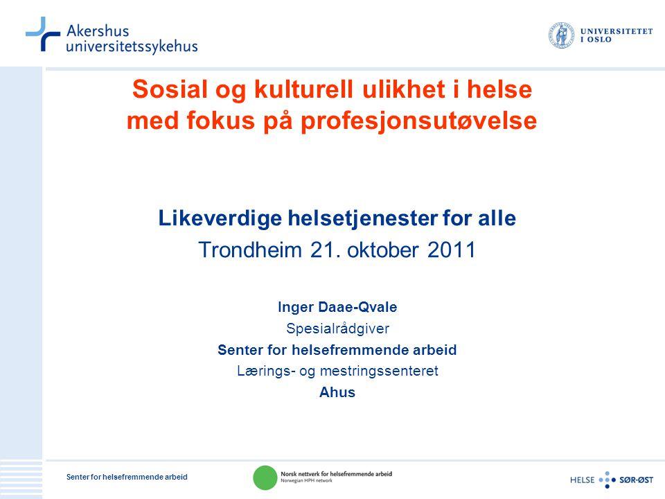 Senter for helsefremmende arbeid Sosial og kulturell ulikhet i helse med fokus på profesjonsutøvelse Likeverdige helsetjenester for alle Trondheim 21.