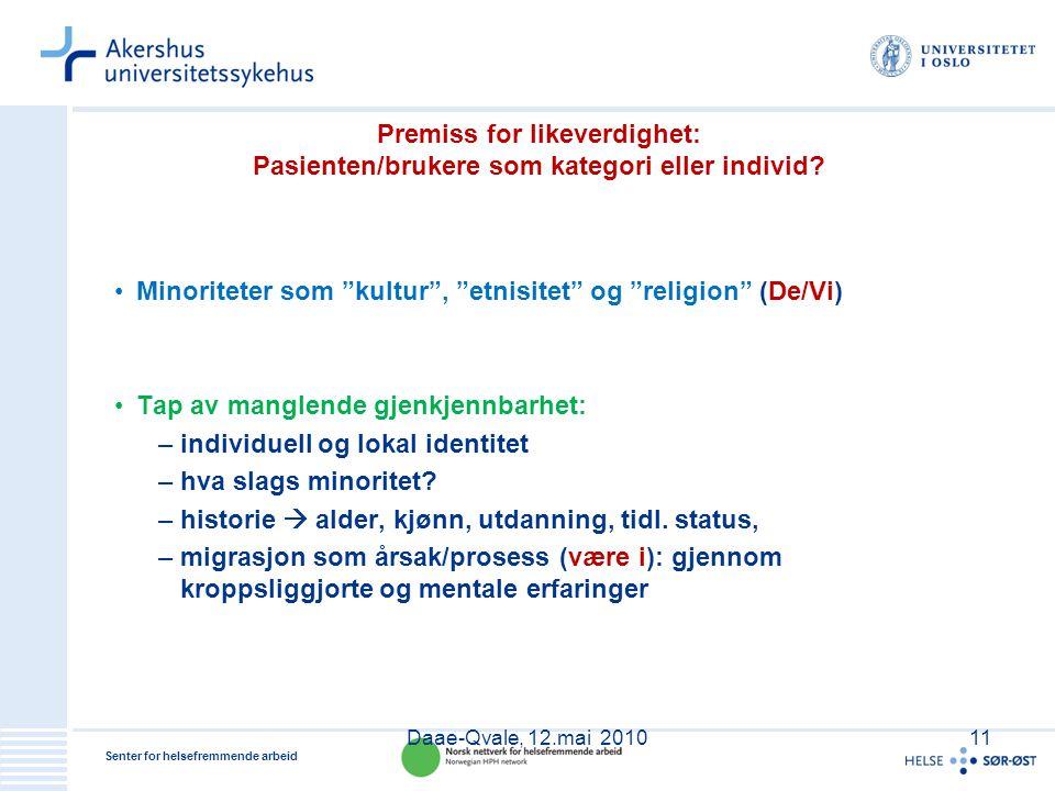 """Senter for helsefremmende arbeid Premiss for likeverdighet: Pasienten/brukere som kategori eller individ? •Minoriteter som """"kultur"""", """"etnisitet"""" og """"r"""