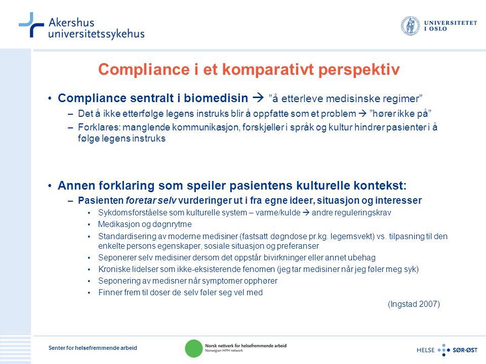 """Senter for helsefremmende arbeid Compliance i et komparativt perspektiv •Compliance sentralt i biomedisin  """"å etterleve medisinske regimer"""" –Det å ik"""