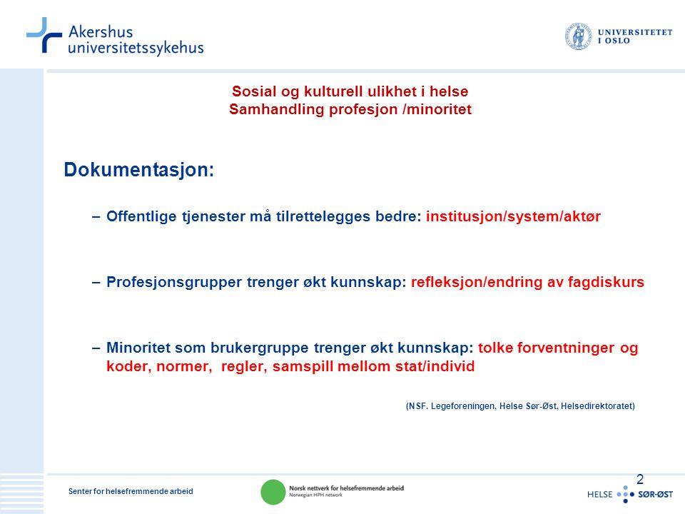 Senter for helsefremmende arbeid Sosial og kulturell ulikhet i helse Samhandling profesjon /minoritet Dokumentasjon: –Offentlige tjenester må tilrette