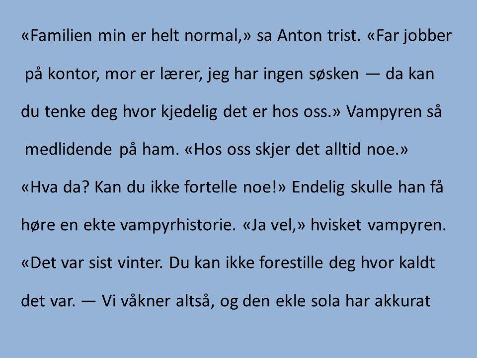 «Familien min er helt normal,» sa Anton trist.