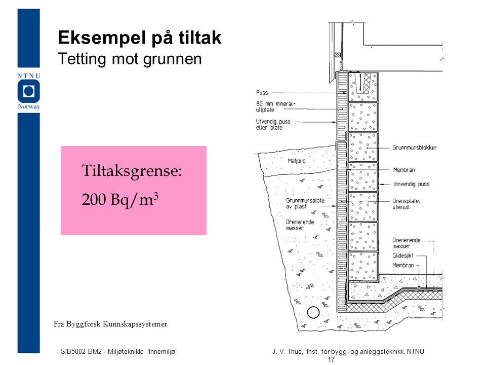 """SIB5002 BM2 - Miljøteknikk: """"Innemiljø""""J. V. Thue, Inst. for bygg- og anleggsteknikk, NTNU 17 Eksempel på tiltak Tetting mot grunnen Fra Byggforsk Kun"""