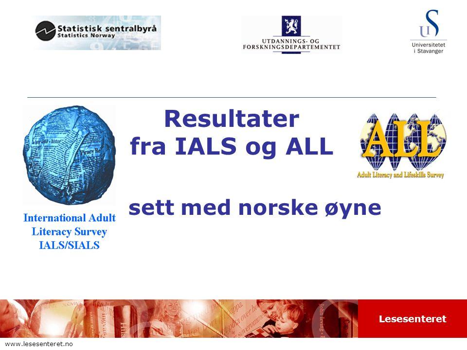 Lesesenteret www.lesesenteret.no Resultater fra IALS og ALL sett med norske øyne