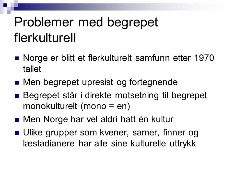Problemer med begrepet flerkulturell  Norge er blitt et flerkulturelt samfunn etter 1970 tallet  Men begrepet upresist og fortegnende  Begrepet stå