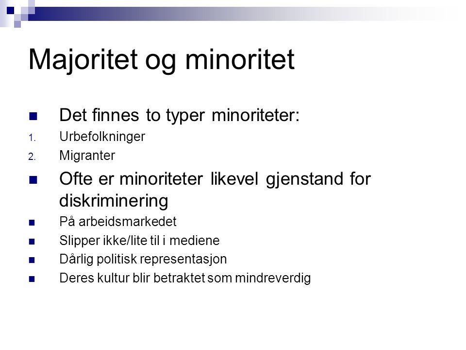 Majoritet og minoritet  Det finnes to typer minoriteter: 1.