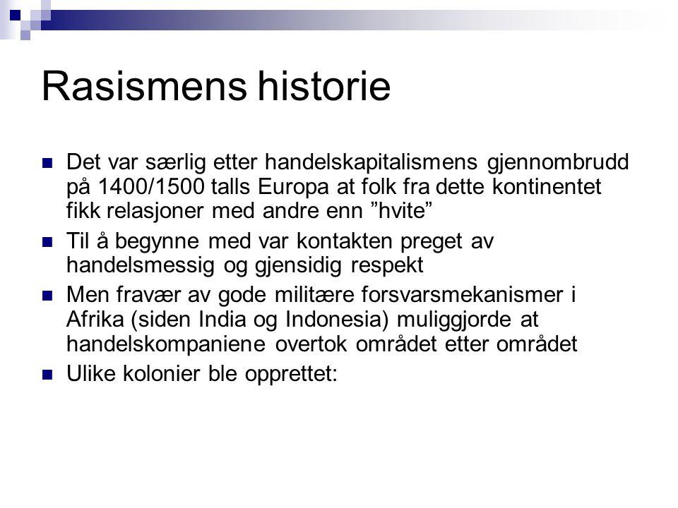 Rasismens historie  Det var særlig etter handelskapitalismens gjennombrudd på 1400/1500 talls Europa at folk fra dette kontinentet fikk relasjoner me