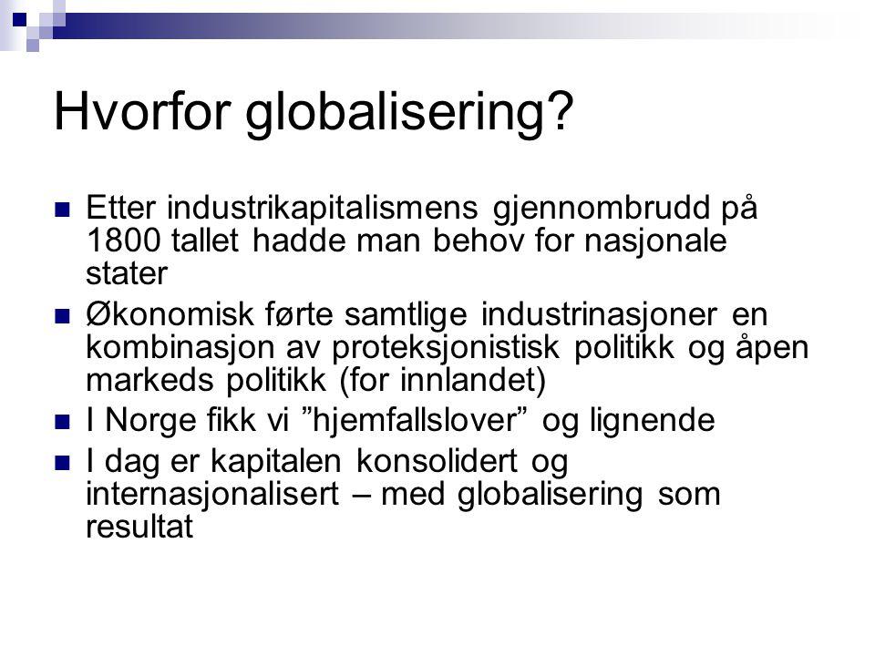 Hvorfor globalisering?  Etter industrikapitalismens gjennombrudd på 1800 tallet hadde man behov for nasjonale stater  Økonomisk førte samtlige indus