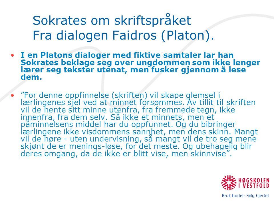 Sokrates om skriftspråket Fra dialogen Faidros (Platon). •I en Platons dialoger med fiktive samtaler lar han Sokrates beklage seg over ungdommen som i