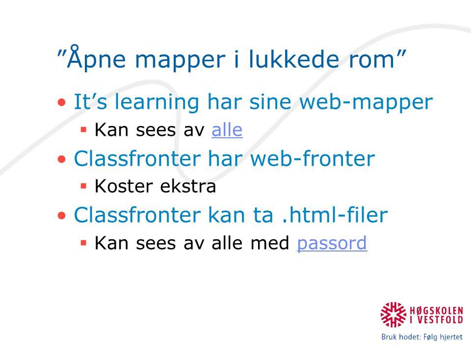 """""""Åpne mapper i lukkede rom"""" •It's learning har sine web-mapper  Kan sees av allealle •Classfronter har web-fronter  Koster ekstra •Classfronter kan"""