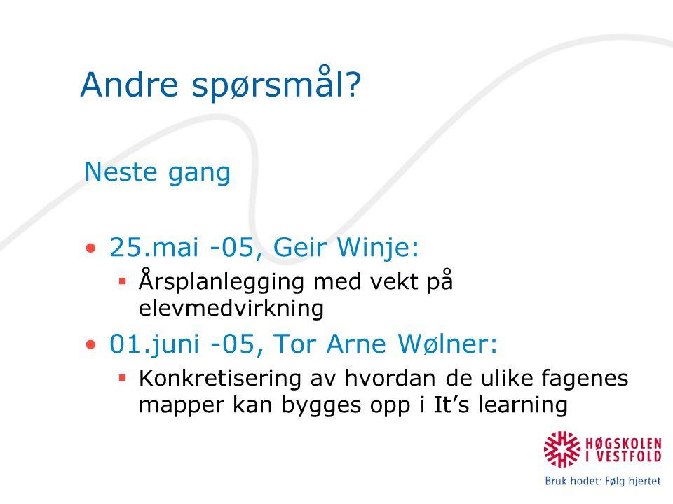 Andre spørsmål? Neste gang •25.mai -05, Geir Winje:  Årsplanlegging med vekt på elevmedvirkning •01.juni -05, Tor Arne Wølner:  Konkretisering av hv