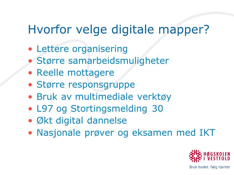 Hvorfor velge digitale mapper? •Lettere organisering •Større samarbeidsmuligheter •Reelle mottagere •Større responsgruppe •Bruk av multimediale verktø