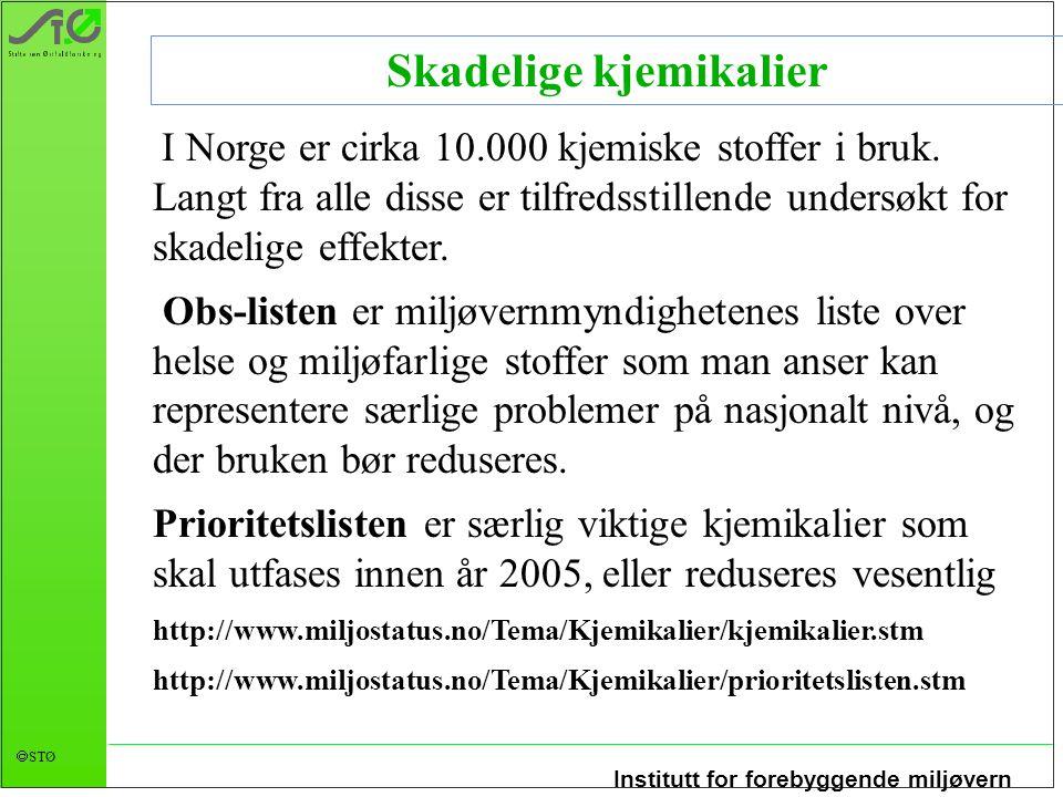 Institutt for forebyggende miljøvern  STØ I Norge er cirka 10.000 kjemiske stoffer i bruk.
