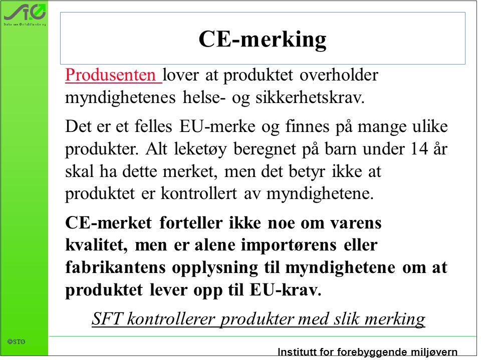 Institutt for forebyggende miljøvern  STØ CE-merking Produsenten Produsenten lover at produktet overholder myndighetenes helse- og sikkerhetskrav.