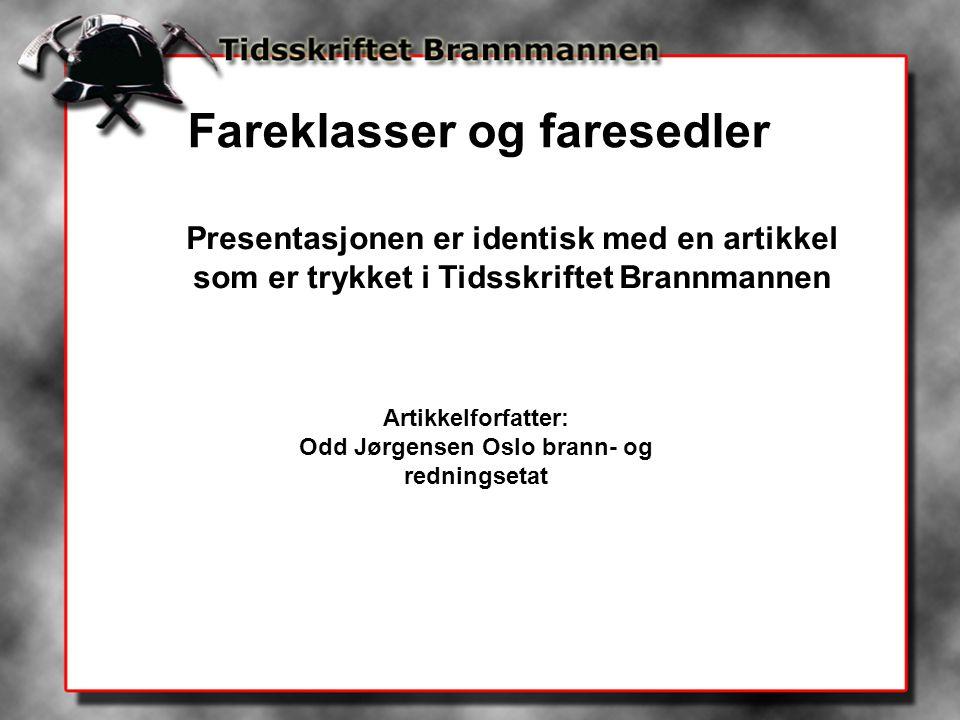 Fareklasser og faresedler Presentasjonen er identisk med en artikkel som er trykket i Tidsskriftet Brannmannen Artikkelforfatter: Odd Jørgensen Oslo brann- og redningsetat