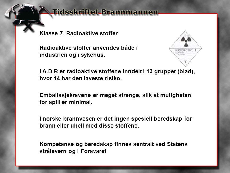 Klasse 7. Radioaktive stoffer Radioaktive stoffer anvendes både i industrien og i sykehus. I A.D.R er radioaktive stoffene inndelt i 13 grupper (blad)