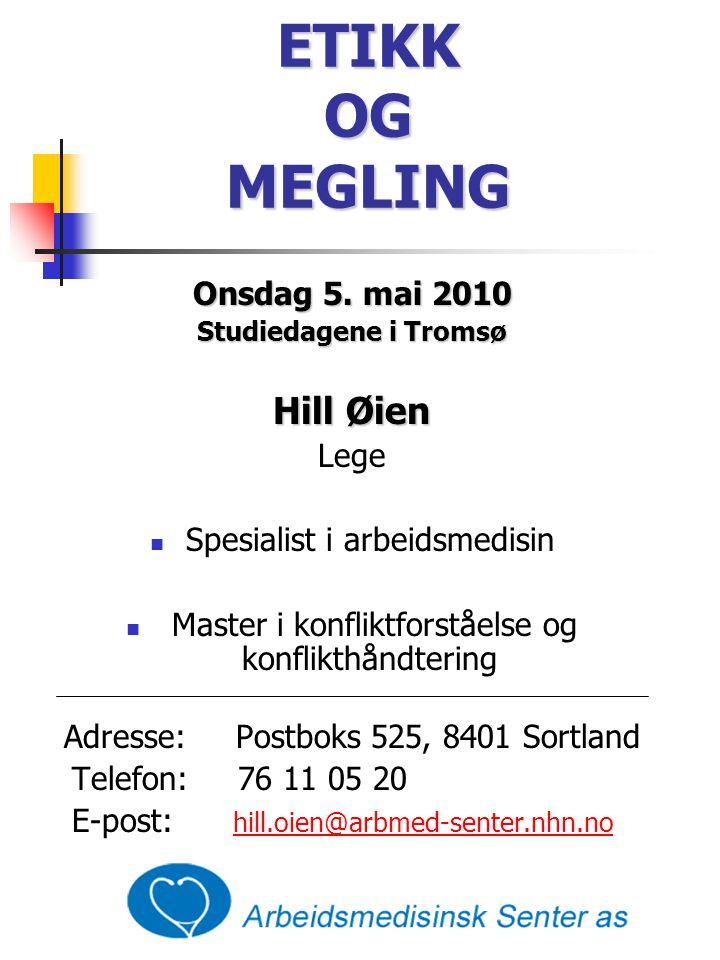 ETIKK OG MEGLING Onsdag 5. mai 2010 Studiedagene i Tromsø Hill Øien Lege  Spesialist i arbeidsmedisin  Master i konfliktforståelse og konflikthåndte
