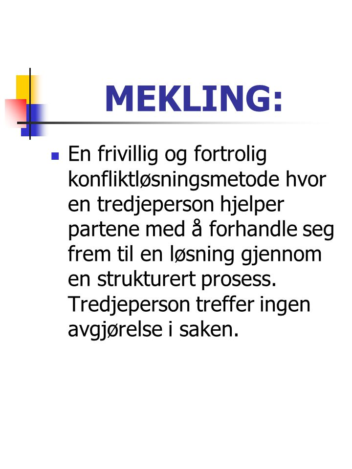 MEKLING:  En frivillig og fortrolig konfliktløsningsmetode hvor en tredjeperson hjelper partene med å forhandle seg frem til en løsning gjennom en st