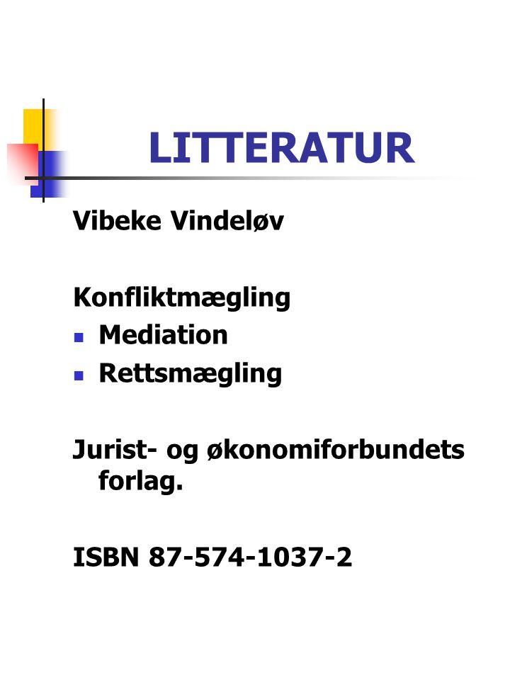LITTERATUR Vibeke Vindeløv Konfliktmægling  Mediation  Rettsmægling Jurist- og økonomiforbundets forlag. ISBN 87-574-1037-2