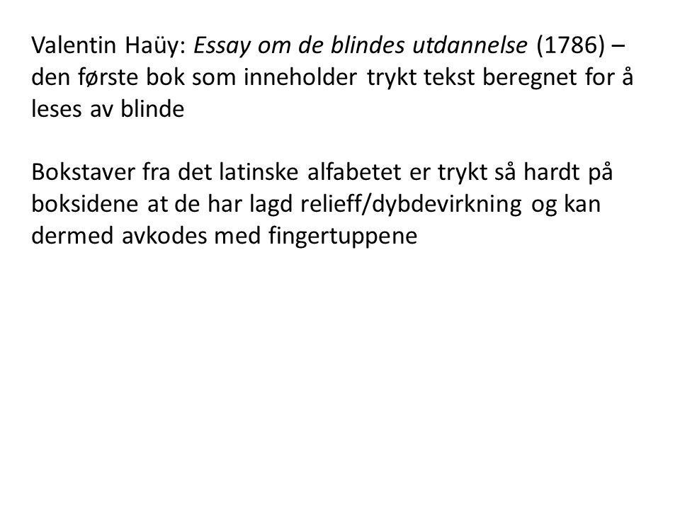 Valentin Haüy: Essay om de blindes utdannelse (1786) – den første bok som inneholder trykt tekst beregnet for å leses av blinde Bokstaver fra det latinske alfabetet er trykt så hardt på boksidene at de har lagd relieff/dybdevirkning og kan dermed avkodes med fingertuppene