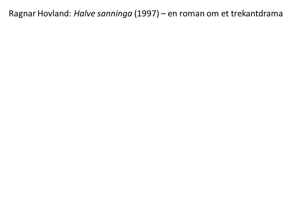 Ragnar Hovland: Halve sanninga (1997) – en roman om et trekantdrama