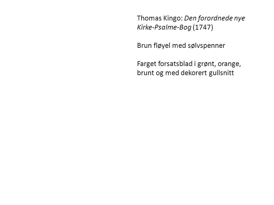 Thomas Kingo: Den forordnede nye Kirke-Psalme-Bog (1747) Brun fløyel med sølvspenner Farget forsatsblad i grønt, orange, brunt og med dekorert gullsnitt