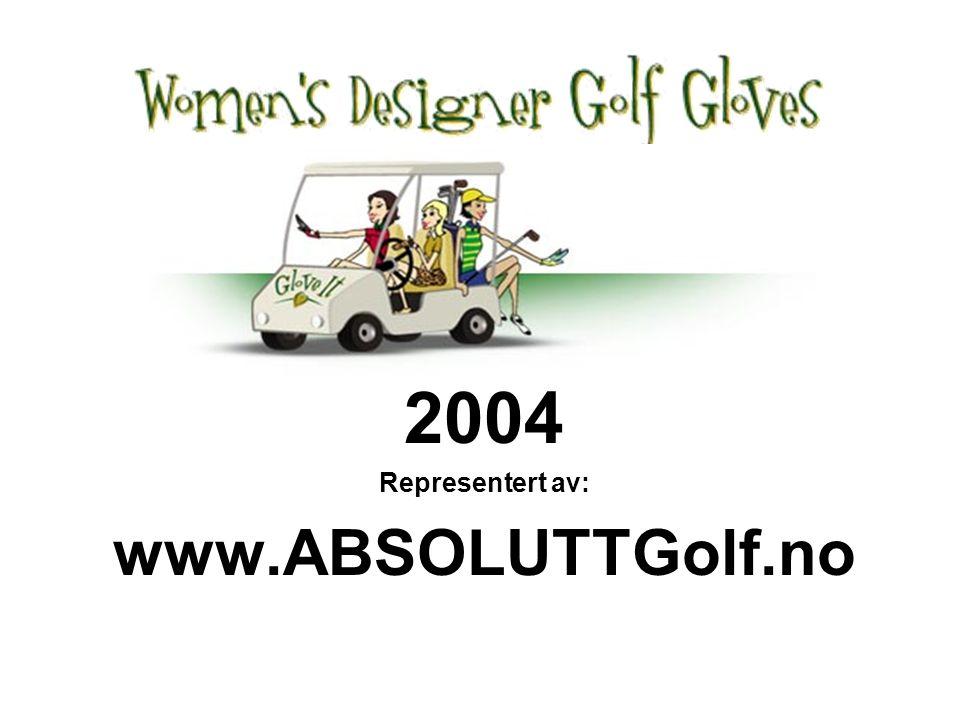 2004 Representert av: www.ABSOLUTTGolf.no