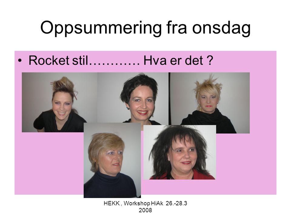 HEKK, Workshop HiAk 26.-28.3 2008 Oppsummering fra onsdag •Rocket stil………… Hva er det