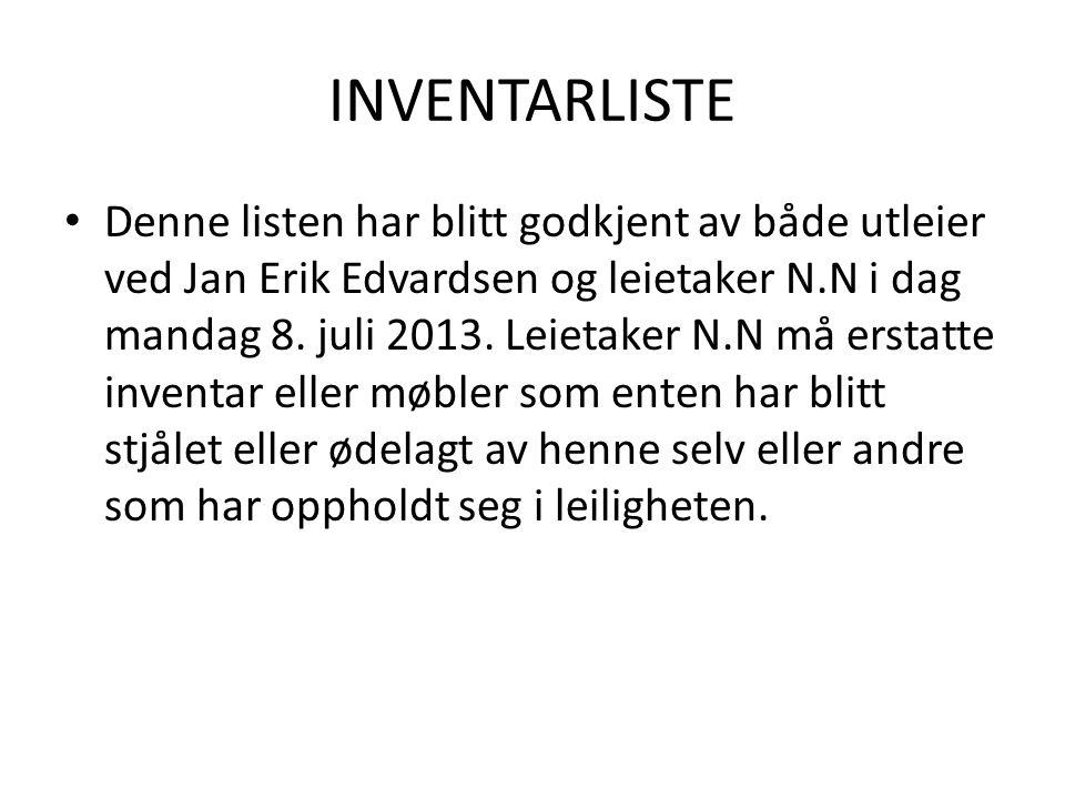 INVENTARLISTE • Denne listen har blitt godkjent av både utleier ved Jan Erik Edvardsen og leietaker N.N i dag mandag 8. juli 2013. Leietaker N.N må er