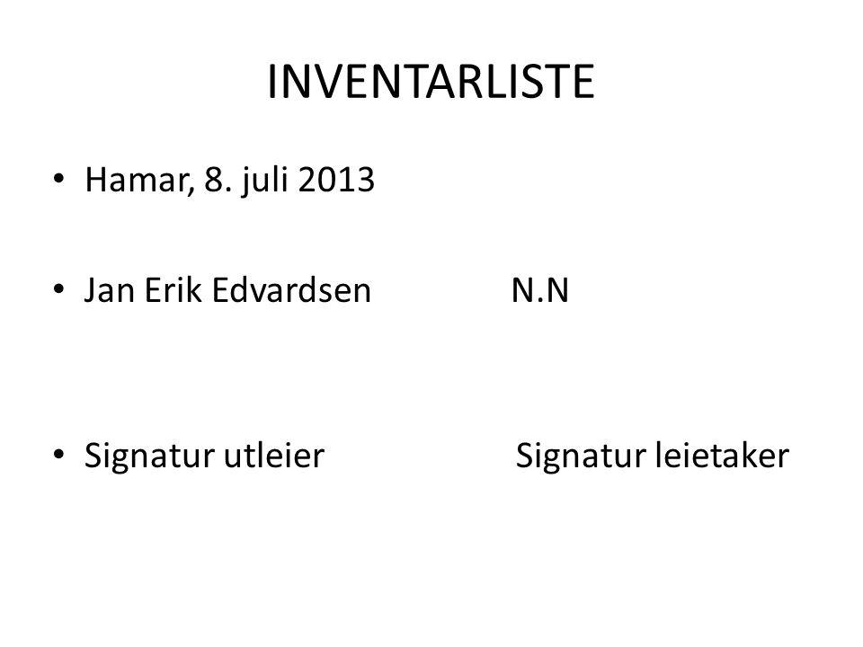 INVENTARLISTE • Hamar, 8. juli 2013 • Jan Erik Edvardsen N.N • Signatur utleier Signatur leietaker