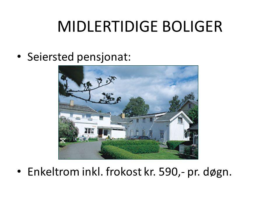 MIDLERTIDIGE BOLIGER • Seiersted pensjonat: • Enkeltrom inkl. frokost kr. 590,- pr. døgn.
