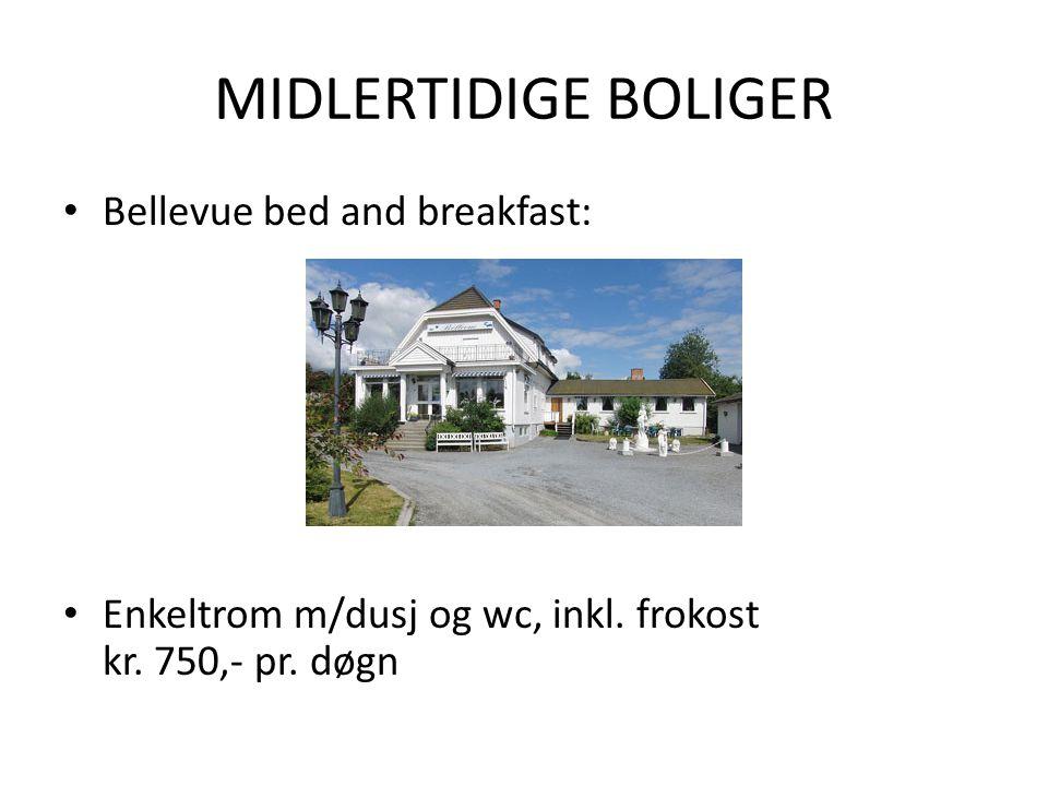 MIDLERTIDIGE BOLIGER • Bellevue bed and breakfast: • Enkeltrom m/dusj og wc, inkl. frokost kr. 750,- pr. døgn