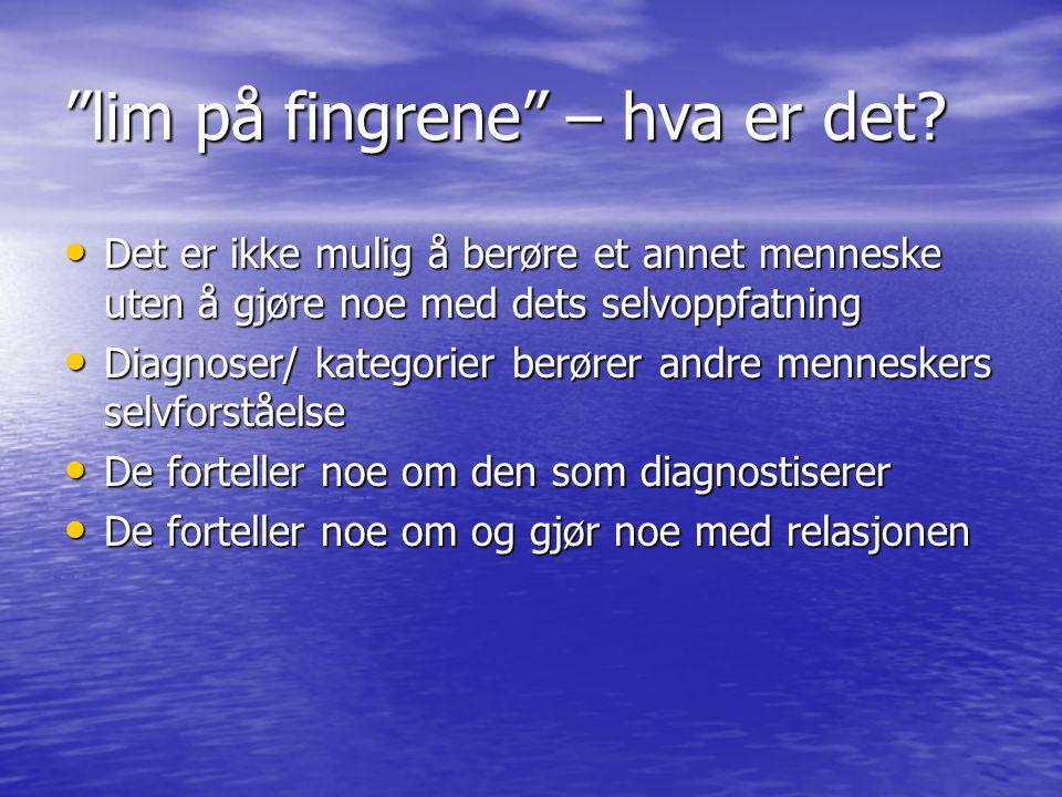 """""""lim på fingrene"""" – hva er det? • Det er ikke mulig å berøre et annet menneske uten å gjøre noe med dets selvoppfatning • Diagnoser/ kategorier berøre"""