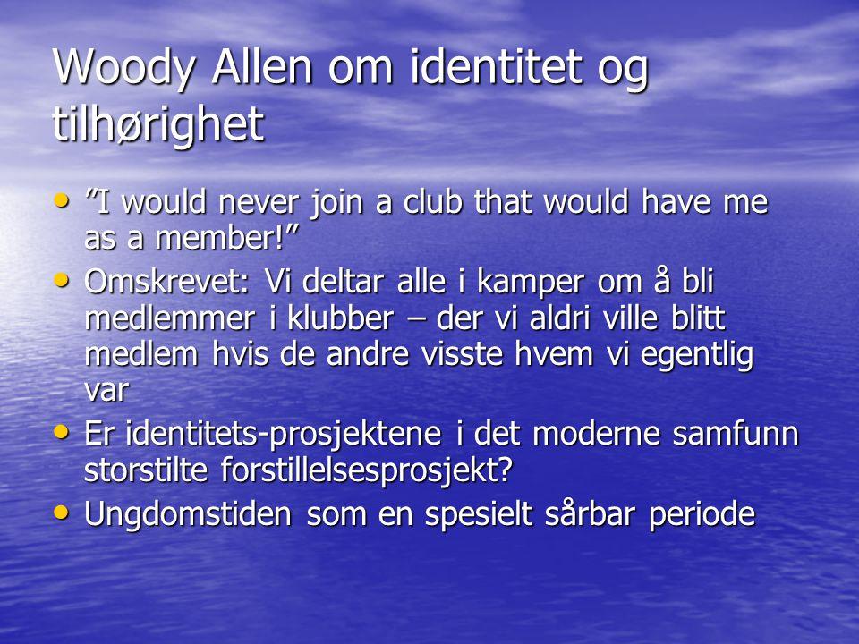 """Woody Allen om identitet og tilhørighet • """"I would never join a club that would have me as a member!"""" • Omskrevet: Vi deltar alle i kamper om å bli me"""
