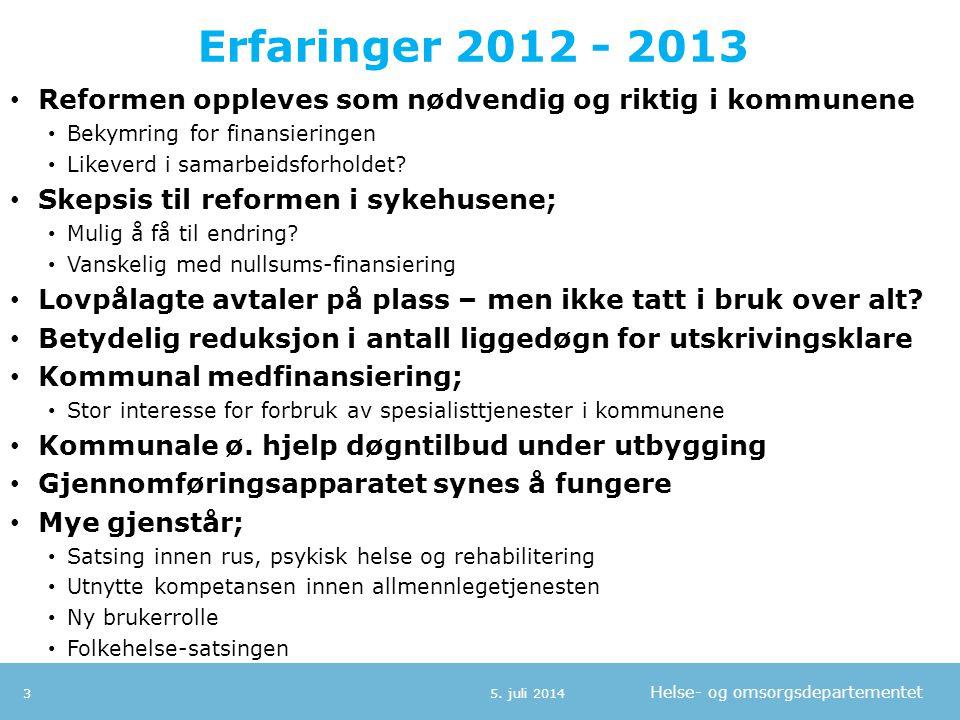 Helse- og omsorgsdepartementet Erfaringer 2012 - 2013 • Reformen oppleves som nødvendig og riktig i kommunene • Bekymring for finansieringen • Likever