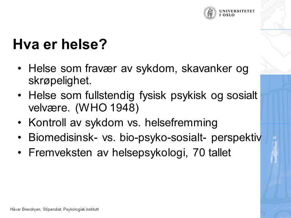 Håvar Brendryen, Stipendiat, Psykologisk institutt Hva er helse? •Helse som fravær av sykdom, skavanker og skrøpelighet. •Helse som fullstendig fysisk