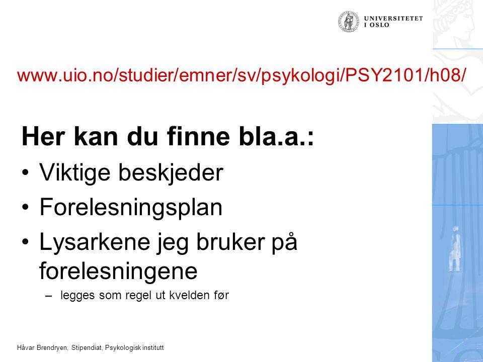 Håvar Brendryen, Stipendiat, Psykologisk institutt www.uio.no/studier/emner/sv/psykologi/PSY2101/h08/ Her kan du finne bla.a.: •Viktige beskjeder •For