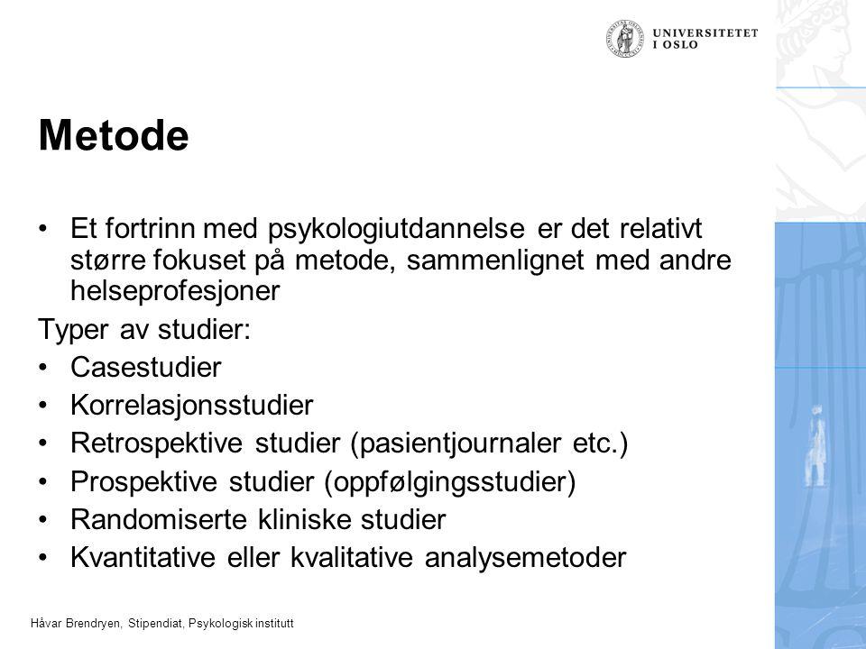 Håvar Brendryen, Stipendiat, Psykologisk institutt Metode •Et fortrinn med psykologiutdannelse er det relativt større fokuset på metode, sammenlignet