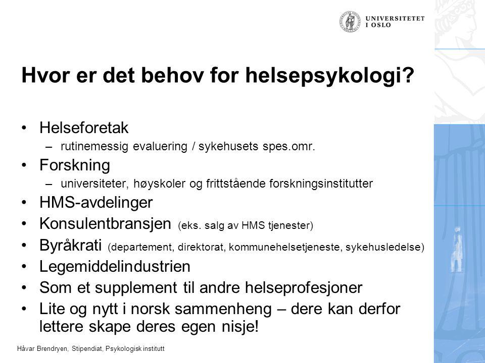 Håvar Brendryen, Stipendiat, Psykologisk institutt Hvor er det behov for helsepsykologi? •Helseforetak –rutinemessig evaluering / sykehusets spes.omr.