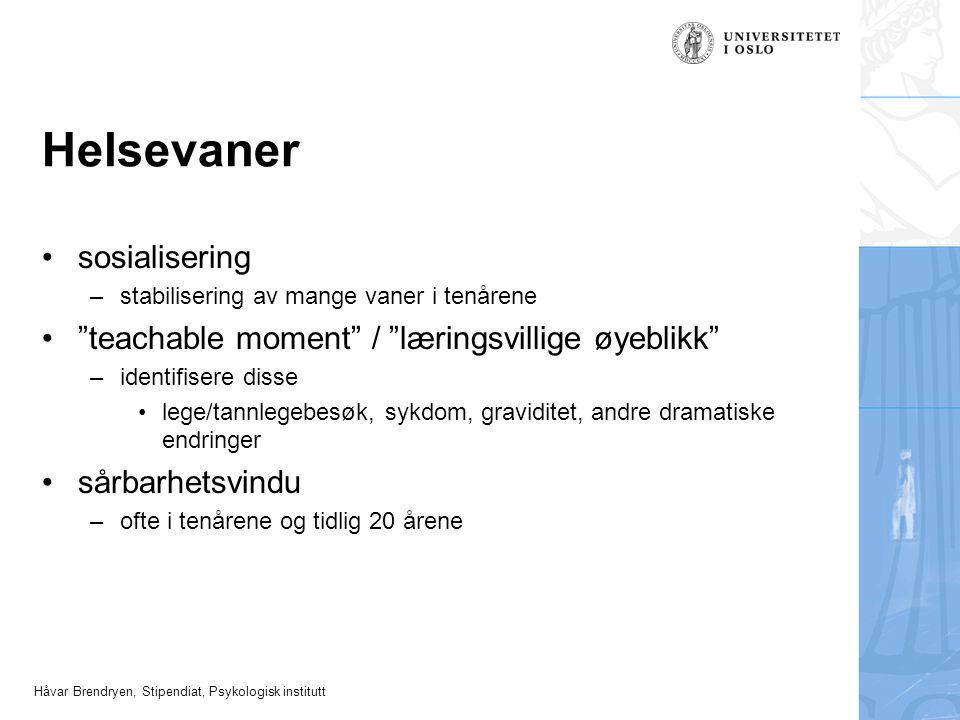 """Håvar Brendryen, Stipendiat, Psykologisk institutt Helsevaner •sosialisering –stabilisering av mange vaner i tenårene •""""teachable moment"""" / """"læringsvi"""