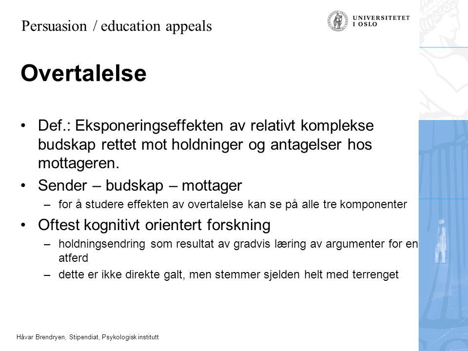 Håvar Brendryen, Stipendiat, Psykologisk institutt Overtalelse •Def.: Eksponeringseffekten av relativt komplekse budskap rettet mot holdninger og anta