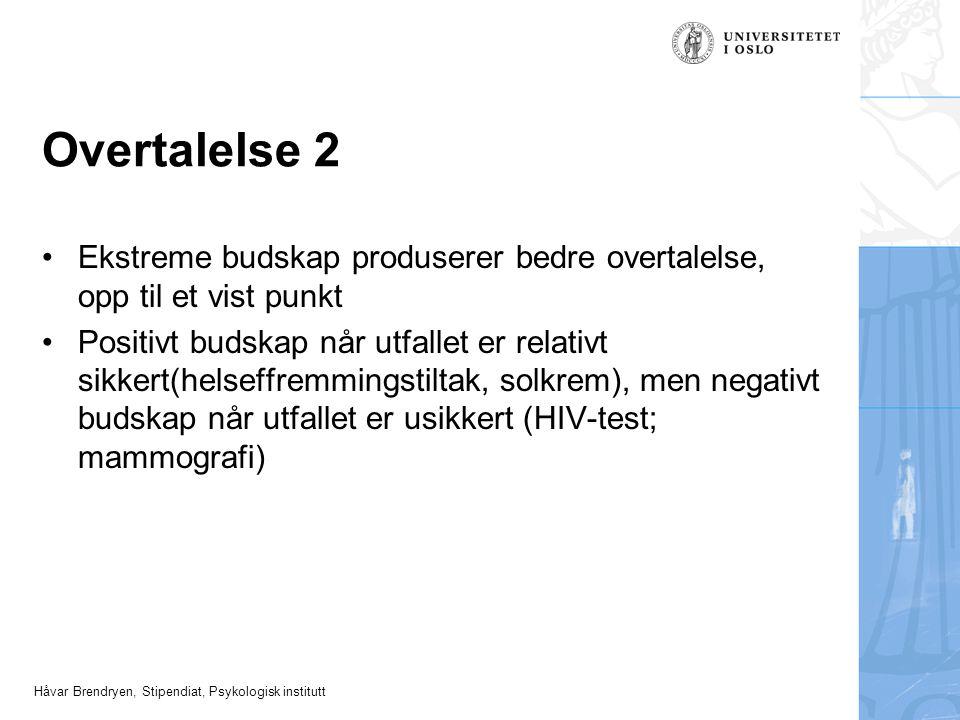Håvar Brendryen, Stipendiat, Psykologisk institutt Overtalelse 2 •Ekstreme budskap produserer bedre overtalelse, opp til et vist punkt •Positivt budsk