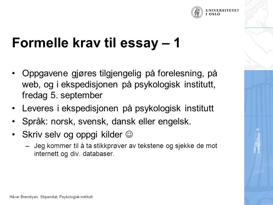 Håvar Brendryen, Stipendiat, Psykologisk institutt Formelle krav til essay – 1 •Oppgavene gjøres tilgjengelig på forelesning, på web, og i ekspedisjon