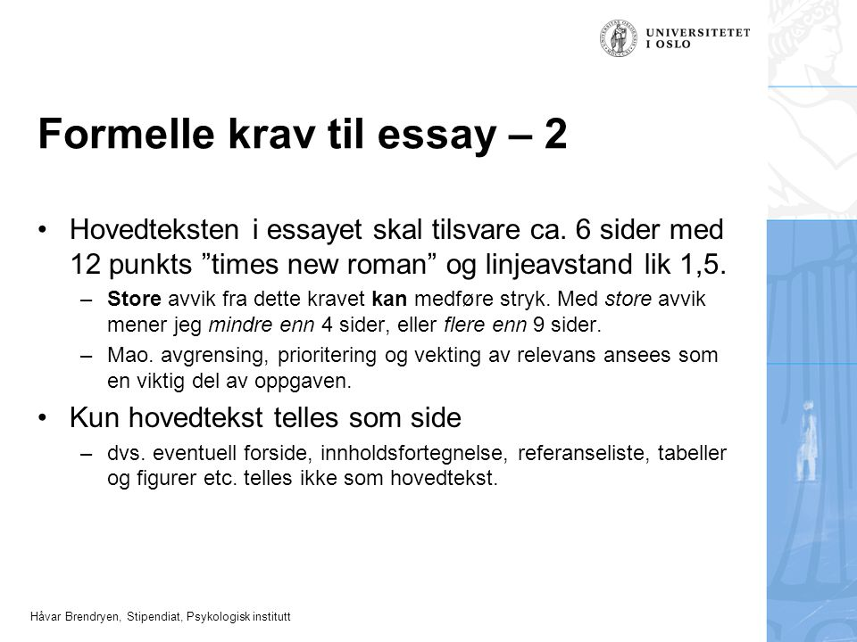 """Håvar Brendryen, Stipendiat, Psykologisk institutt Formelle krav til essay – 2 •Hovedteksten i essayet skal tilsvare ca. 6 sider med 12 punkts """"times"""